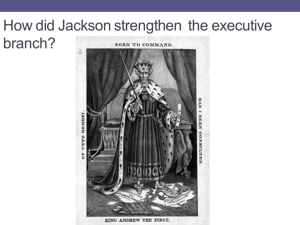 How did Jackson strengthen the executive branch