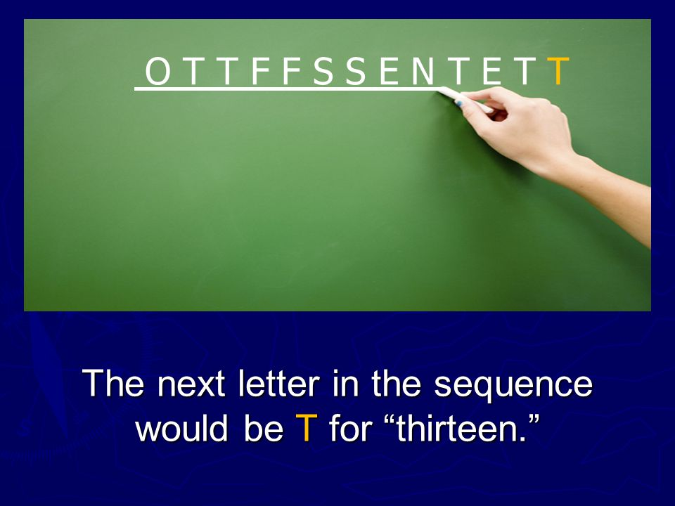 The letters are the first letters of the words one, two, three, and so on through twelve. O T T F F S S E N T E T