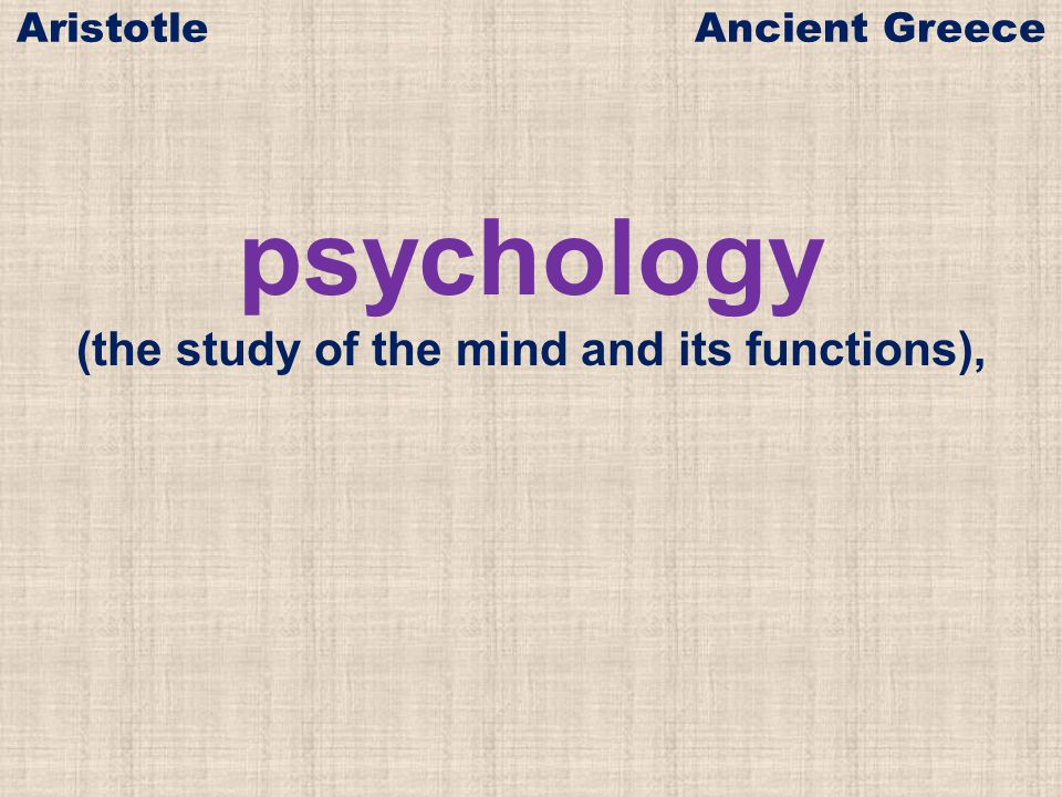 psychology (the study of the mind and its functions), Aristotle Ancient Greece