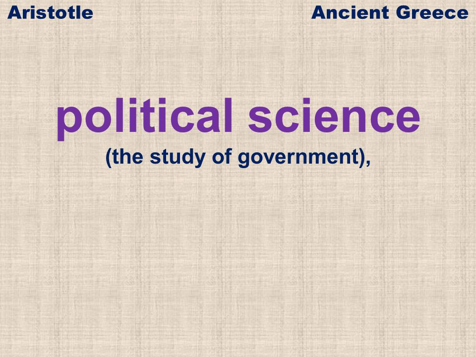 political science (the study of government), Aristotle Ancient Greece