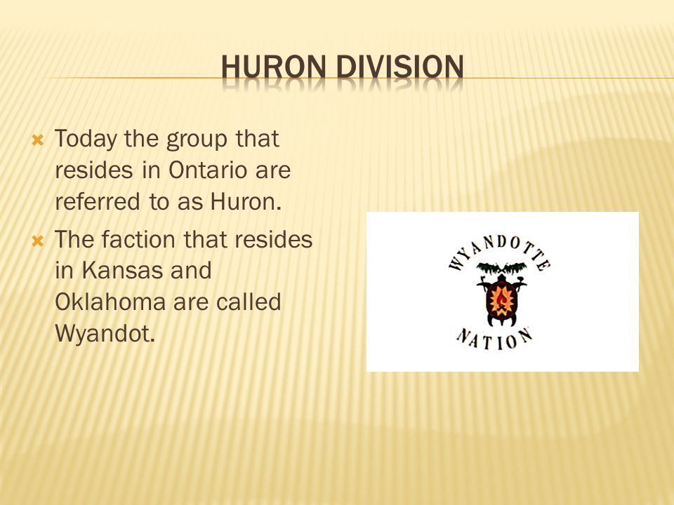  Today the group that resides in Ontario are referred to as Huron.