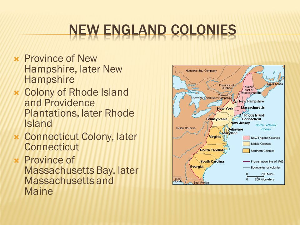  Province of New Hampshire, later New Hampshire  Colony of Rhode Island and Providence Plantations, later Rhode Island  Connecticut Colony, later Connecticut  Province of Massachusetts Bay, later Massachusetts and Maine