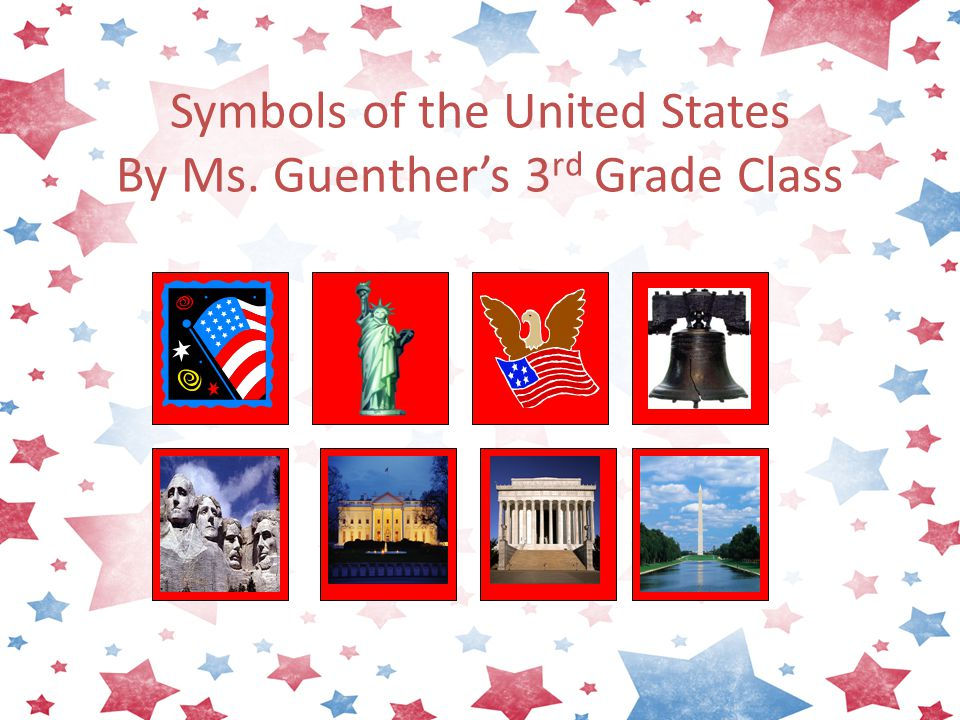 Symbols of the United States By Ms. Guenther's 3 rd Grade Class