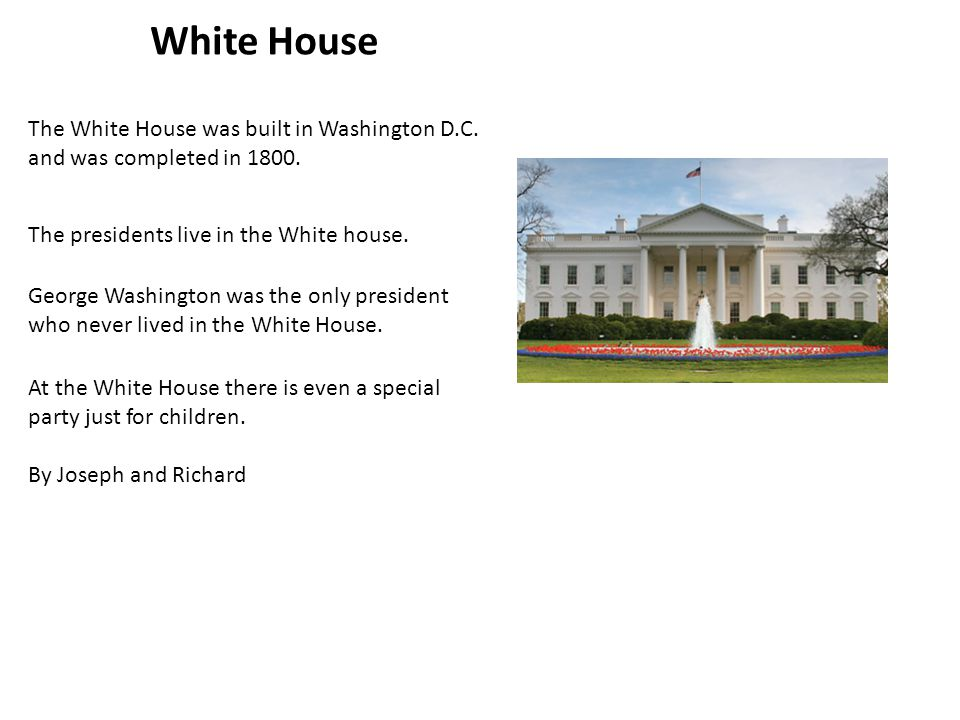 White House The White House was built in Washington D.C.