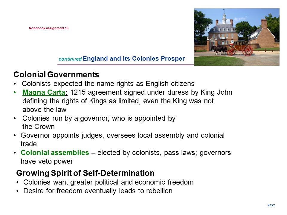 NEXT Colonial Governments Colonists expected the name rights as English citizens Magna Carta: 1215 agreement signed under duress by King John defining