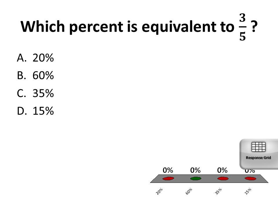 A.20% B.60% C.35% D.15% Response Grid