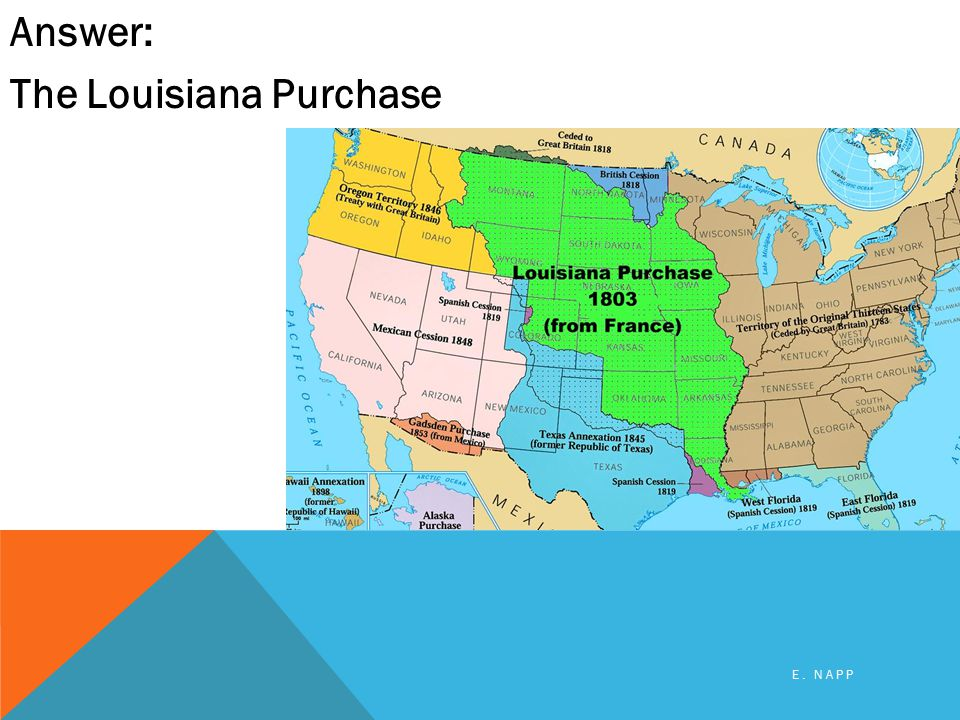Answer: The Louisiana Purchase E. NAPP