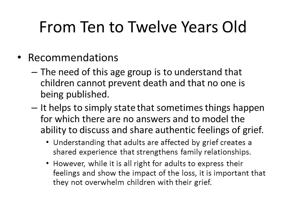 From Ten to Twelve Years Old Recommendations – The need of this age group is to understand that children cannot prevent death and that no one is being published.