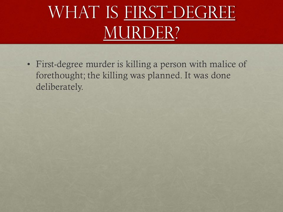 What is First-degree murder? First-degree murder is killing a person with malice of forethought; the killing was planned. It was done deliberately.Fir