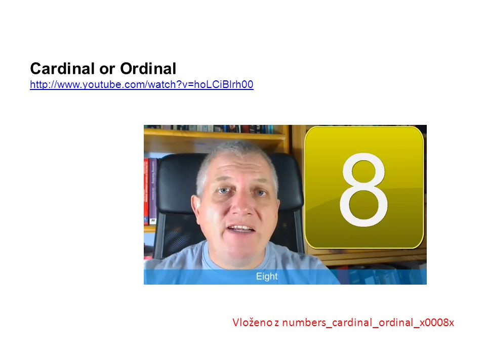 Cardinal or Ordinal http://www.youtube.com/watch?v=hoLCiBlrh00 Vloženo z numbers_cardinal_ordinal_x0008x