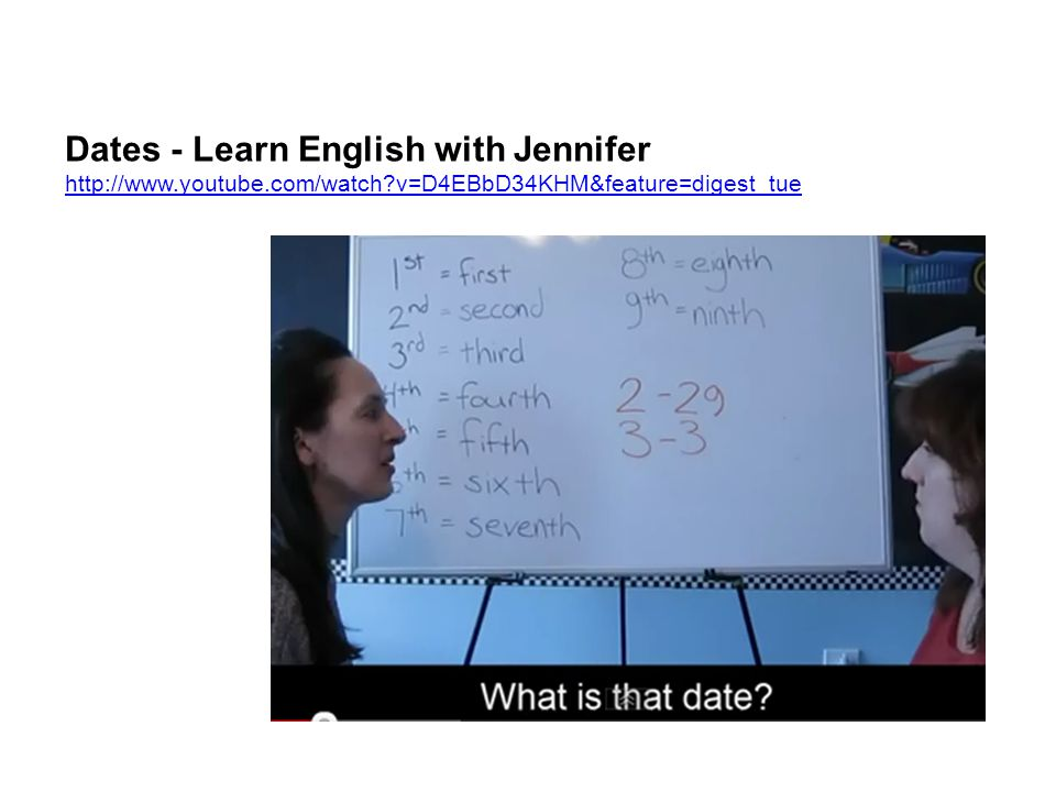 Dates - Learn English with Jennifer http://www.youtube.com/watch?v=D4EBbD34KHM&feature=digest_tue