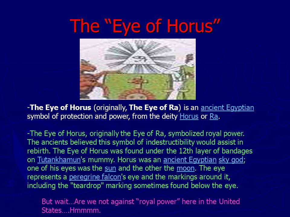 The Eye of Horus -The Eye of Horus (originally, The Eye of Ra) is an ancient Egyptian symbol of protection and power, from the deity Horus or Ra.ancient EgyptianHorusRa -The Eye of Horus, originally the Eye of Ra, symbolized royal power.