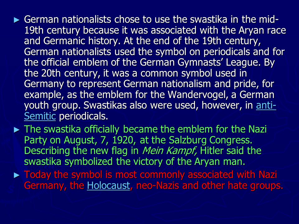 ► German nationalists chose to use the swastika in the mid- 19th century because it was associated with the Aryan race and Germanic history.