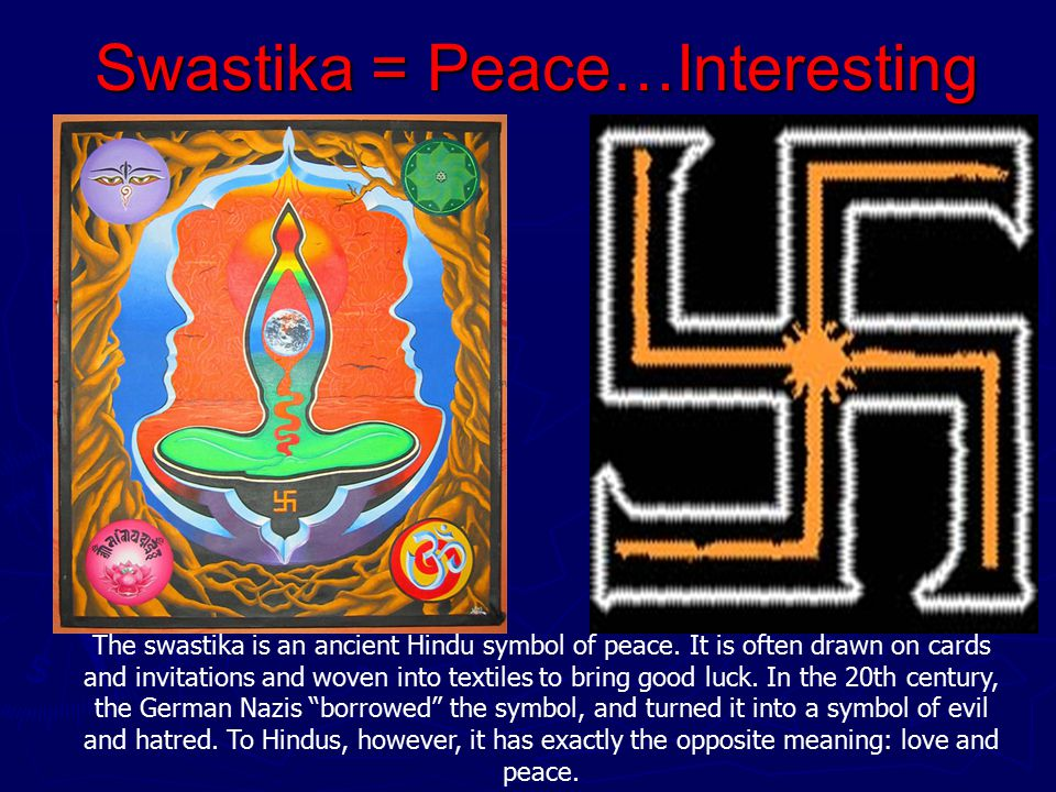 Swastika = Peace…Interesting The swastika is an ancient Hindu symbol of peace.
