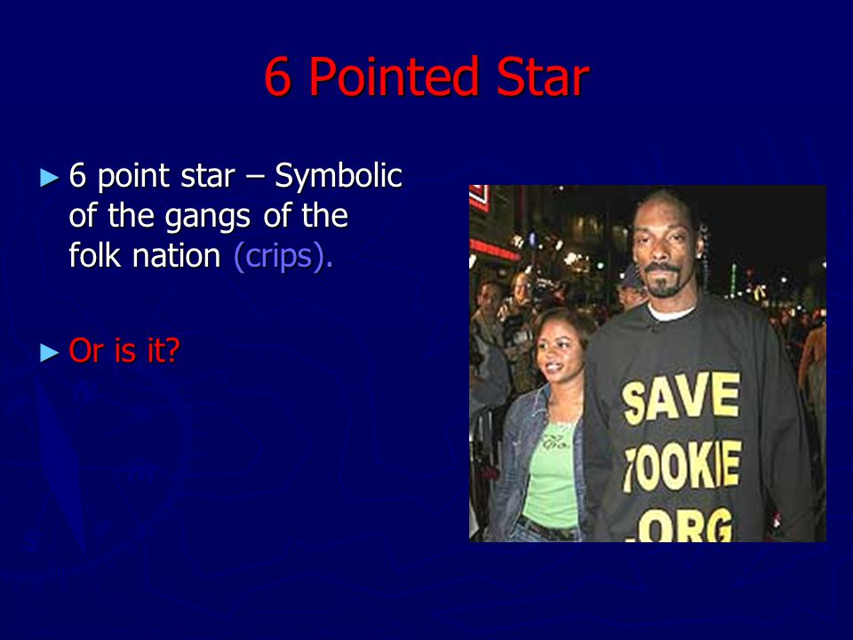 6 Pointed Star ► 6 point star – Symbolic of the gangs of the folk nation (crips). ► Or is it?