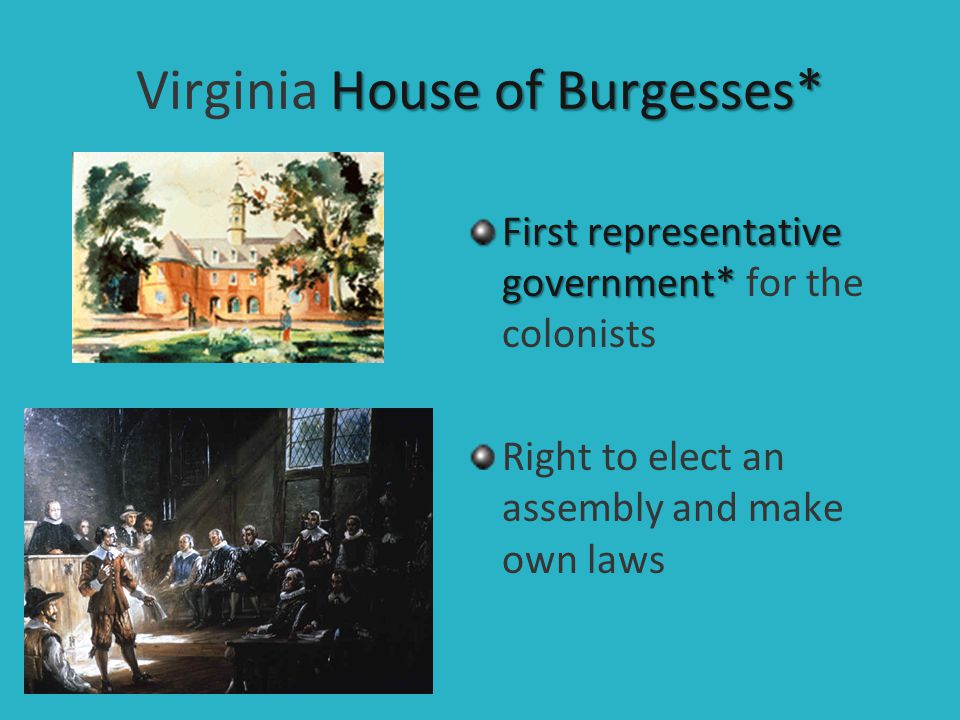 House of Burgesses* Virginia House of Burgesses* First representative government* First representative government* for the colonists Right to elect an