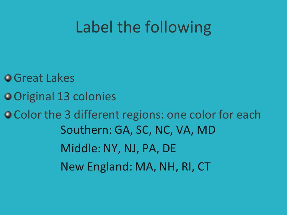 Label the following Great Lakes Original 13 colonies Color the 3 different regions: one color for each Southern: GA, SC, NC, VA, MD Middle: NY, NJ, PA