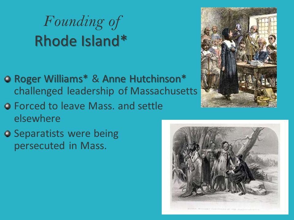 Rhode Island* Founding of Rhode Island* Roger Williams* Anne Hutchinson* Roger Williams* & Anne Hutchinson* challenged leadership of Massachusetts For