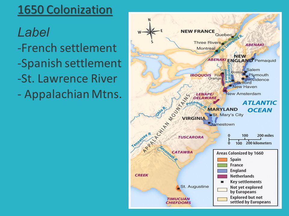 1650 Colonization 1650 Colonization Label -French settlement -Spanish settlement -St. Lawrence River - Appalachian Mtns.