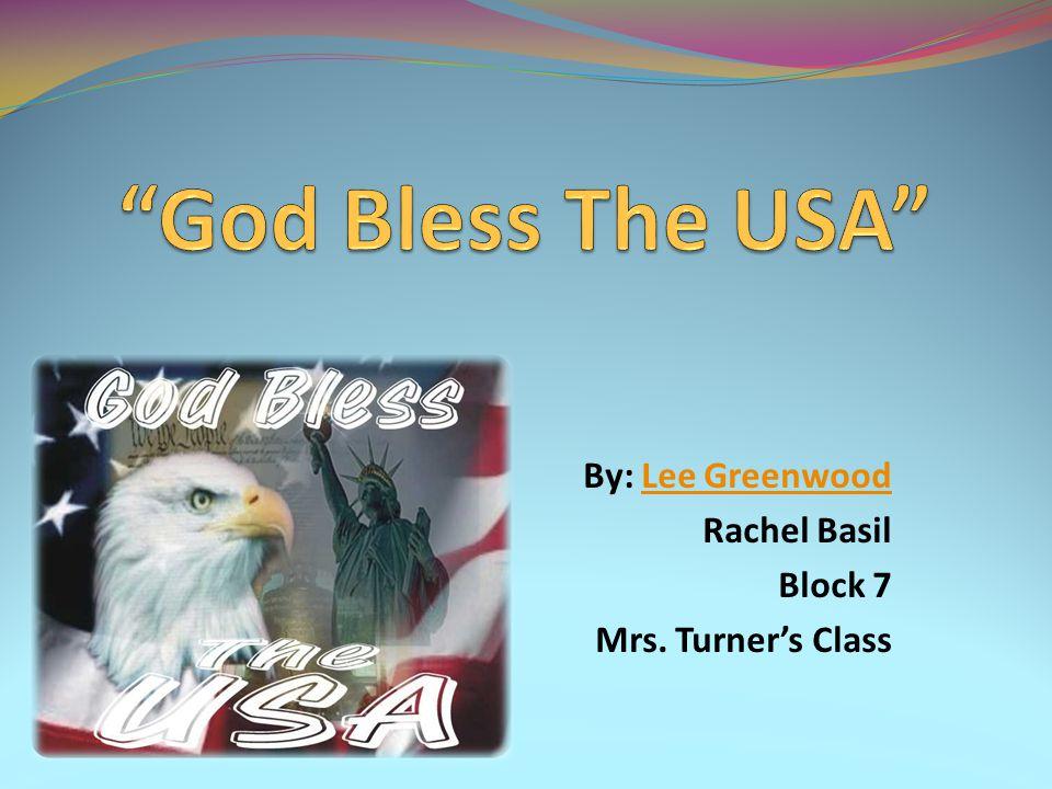 By: Lee GreenwoodLee Greenwood Rachel Basil Block 7 Mrs. Turner's Class