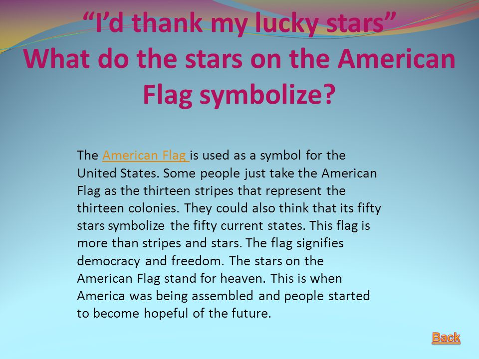 """I'd thank my lucky stars"" What do the stars on the American Flag symbolize? The American Flag is used as a symbol for the United States. Some people"