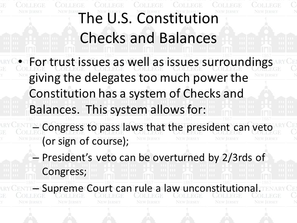The U.S. Constitution Checks and Balances For trust issues as well as issues surroundings giving the delegates too much power the Constitution has a s