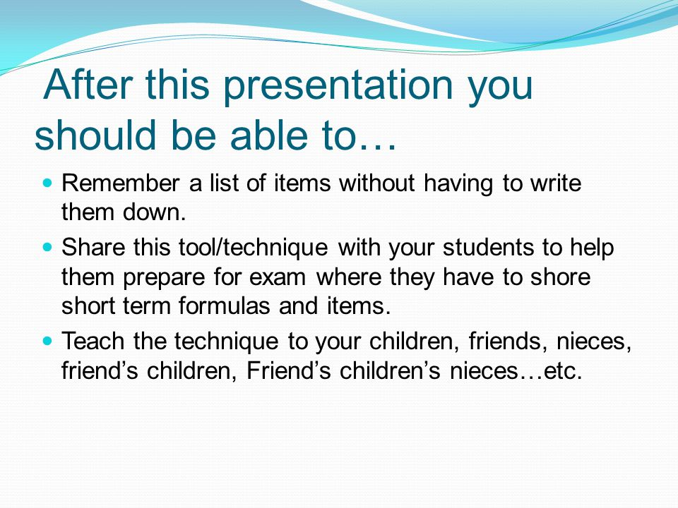 After this presentation you should be able to… Remember a list of items without having to write them down.