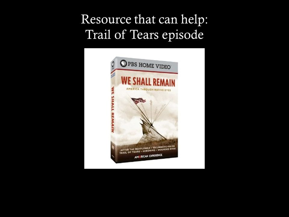 Resource that can help: Trail of Tears episode