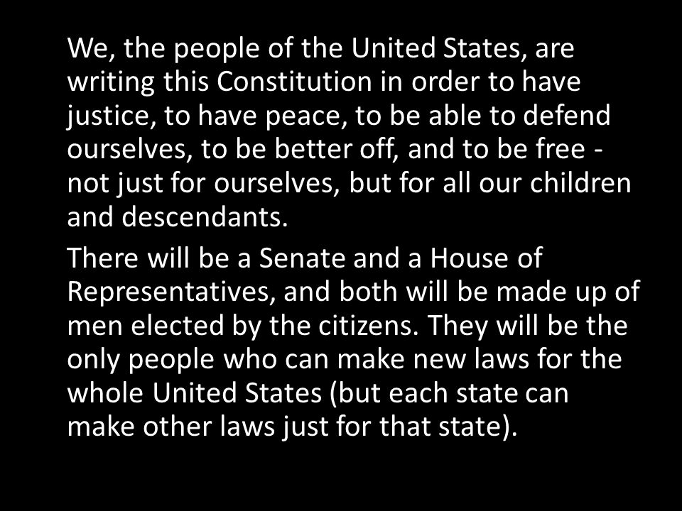 We, the people of the United States, are writing this Constitution in order to have justice, to have peace, to be able to defend ourselves, to be bett
