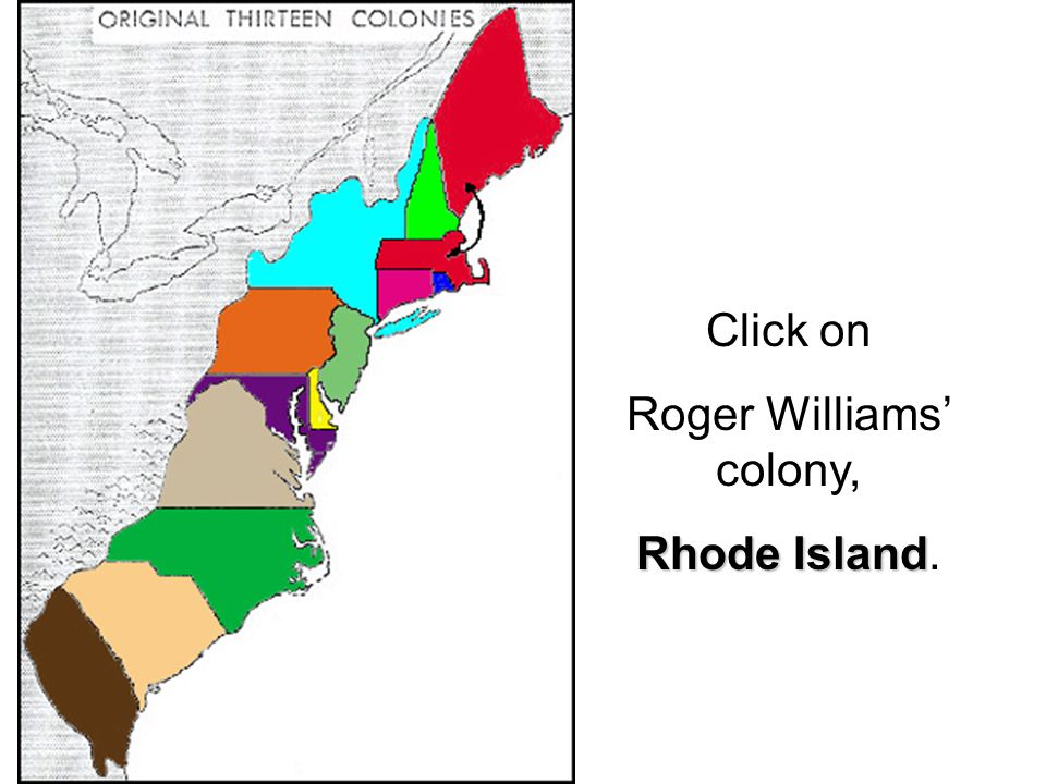 Click on Roger Williams' colony, Rhode Island Rhode Island.