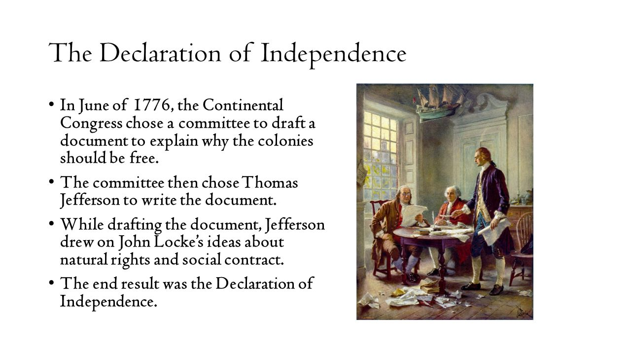 The Declaration of Independence In June of 1776, the Continental Congress chose a committee to draft a document to explain why the colonies should be