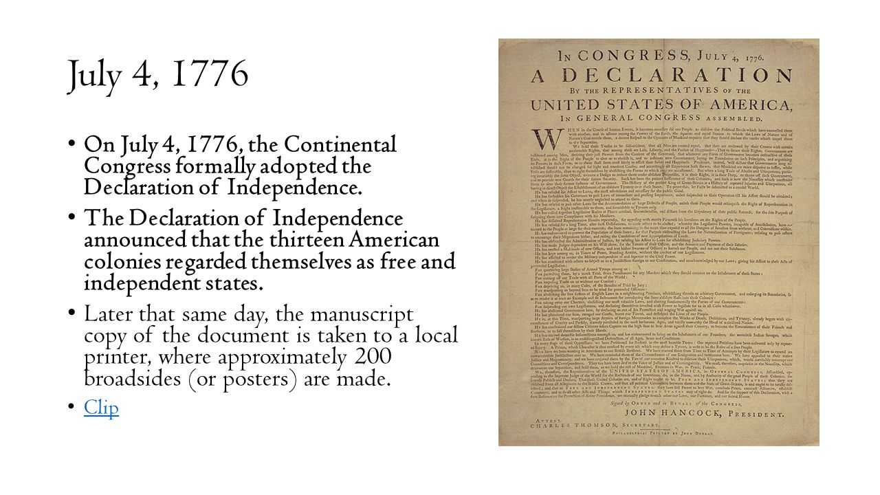 July 4, 1776 On July 4, 1776, the Continental Congress formally adopted the Declaration of Independence. The Declaration of Independence announced tha