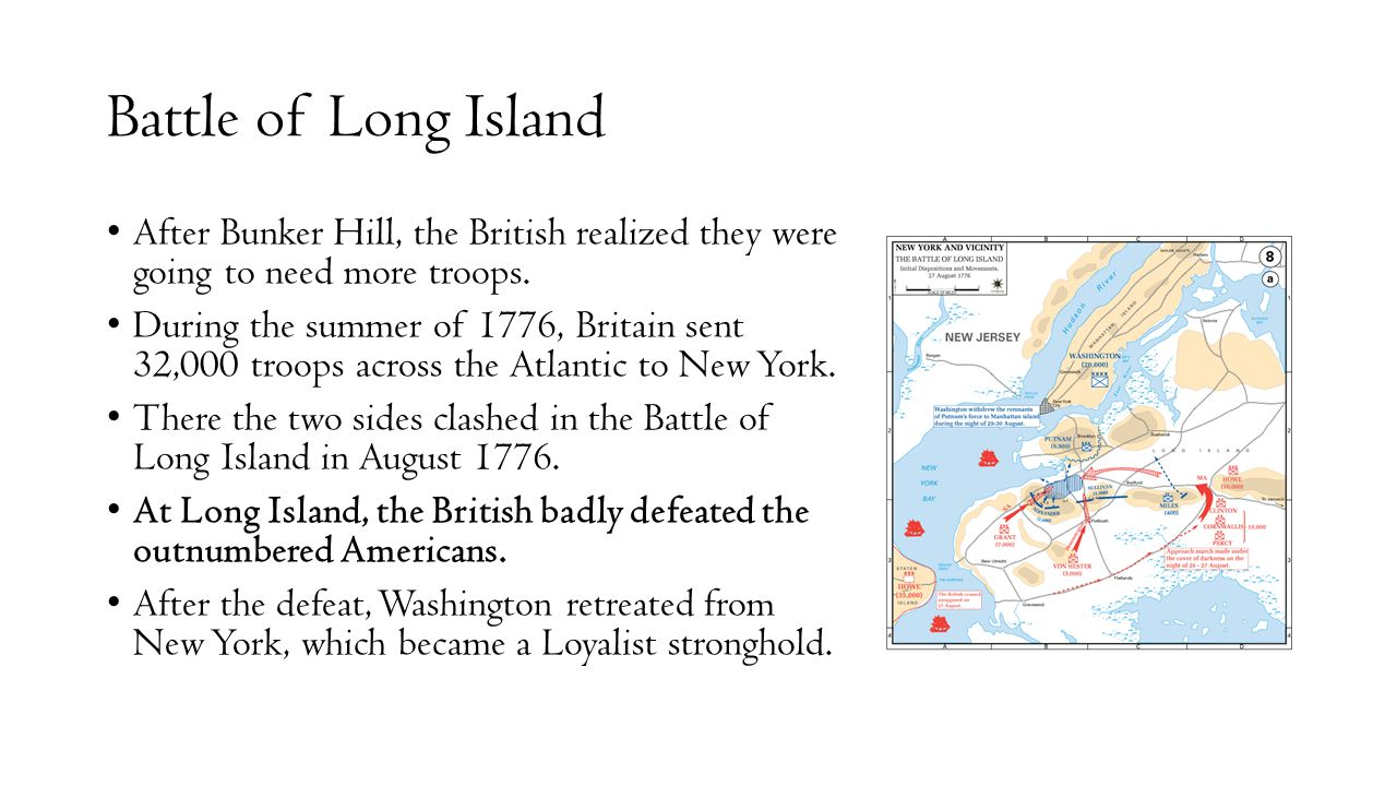 Battle of Long Island After Bunker Hill, the British realized they were going to need more troops. During the summer of 1776, Britain sent 32,000 troo