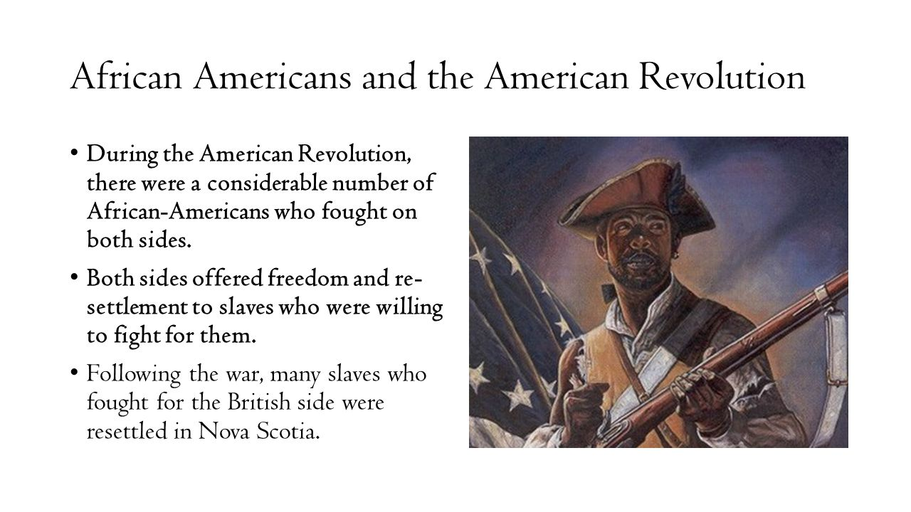 African Americans and the American Revolution During the American Revolution, there were a considerable number of African-Americans who fought on both