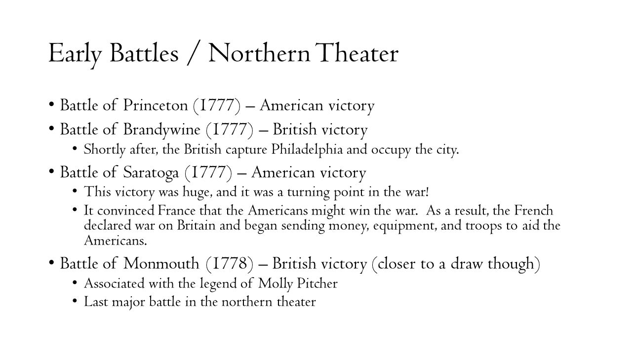Early Battles / Northern Theater Battle of Princeton (1777) – American victory Battle of Brandywine (1777) – British victory Shortly after, the Britis