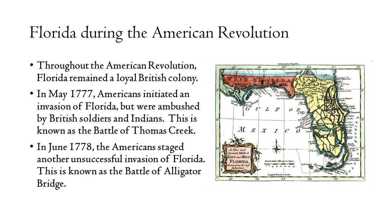 Florida during the American Revolution Throughout the American Revolution, Florida remained a loyal British colony.