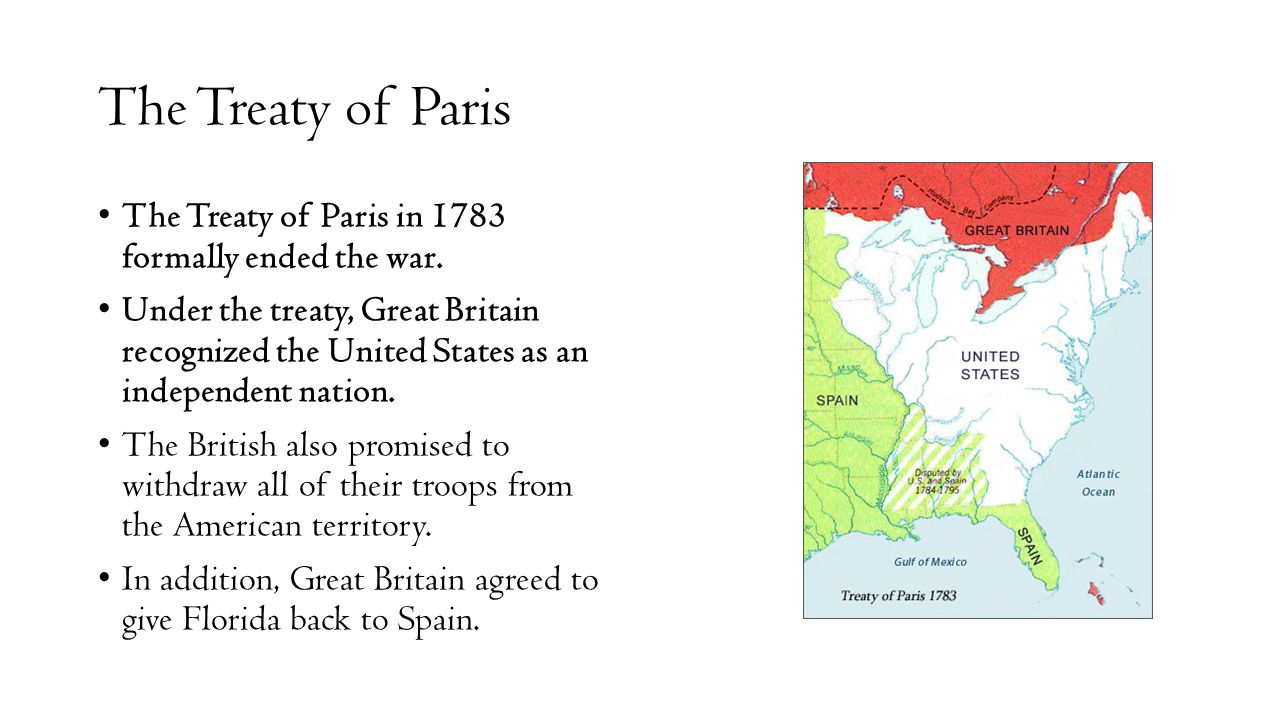 The Treaty of Paris The Treaty of Paris in 1783 formally ended the war.