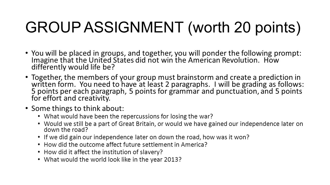 GROUP ASSIGNMENT (worth 20 points) You will be placed in groups, and together, you will ponder the following prompt: Imagine that the United States di