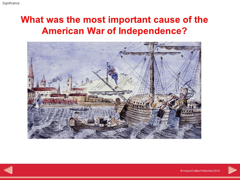 © HarperCollins Publishers 2010 Significance What was the most important cause of the American War of Independence
