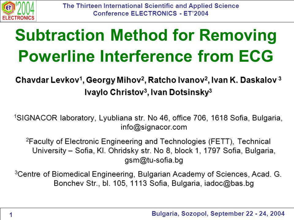 In Memoriam of Professor Ivan Konstantinov Daskalov The Thirteen International Scientific and Applied Science Conference ELECTRONICS - ET'2004 Bulgaria, Sozopol, September 22 - 24, 2004 2