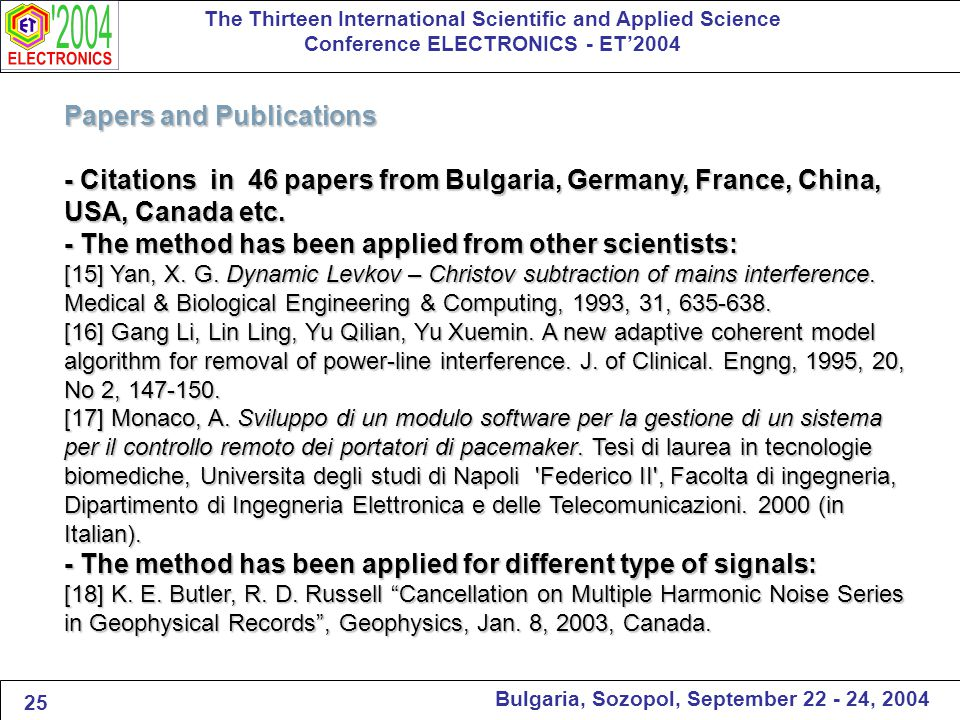 The Thirteen International Scientific and Applied Science Conference ELECTRONICS - ET'2004 Bulgaria, Sozopol, September 22 - 24, 2004 Papers and Publications - Citations in 46 papers from Bulgaria, Germany, France, China, USA, Canada etc.