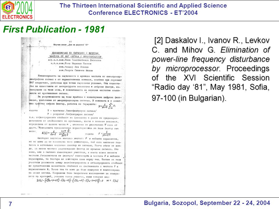 First Publication - 1981 The Thirteen International Scientific and Applied Science Conference ELECTRONICS - ET'2004 Bulgaria, Sozopol, September 22 - 24, 2004 [2] Daskalov I., Ivanov R., Levkov C.