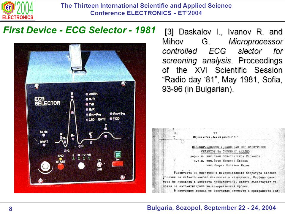 First Device - ECG Selector - 1981 The Thirteen International Scientific and Applied Science Conference ELECTRONICS - ET'2004 Bulgaria, Sozopol, September 22 - 24, 2004 [3] Daskalov I., Ivanov R.