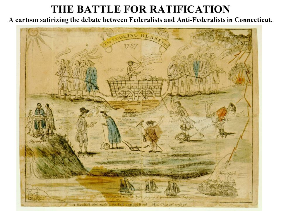 THE BATTLE FOR RATIFICATION A cartoon satirizing the debate between Federalists and Anti-Federalists in Connecticut.