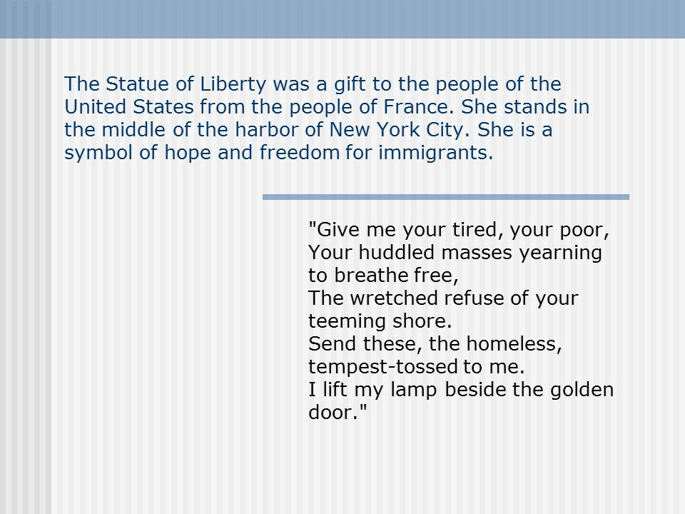 The Statue of Liberty was a gift to the people of the United States from the people of France.