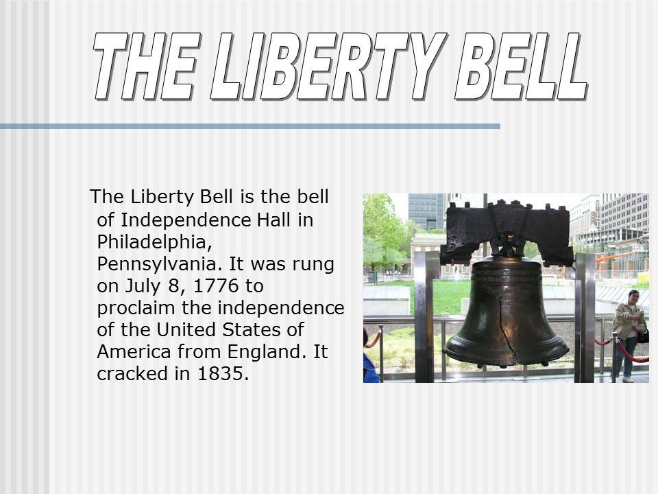 The Liberty Bell is the bell of Independence Hall in Philadelphia, Pennsylvania.