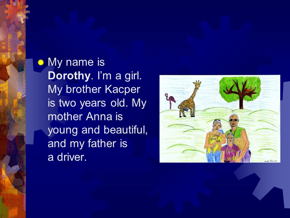  My name is Dorothy. I'm a girl. My brother Kacper is two years old.