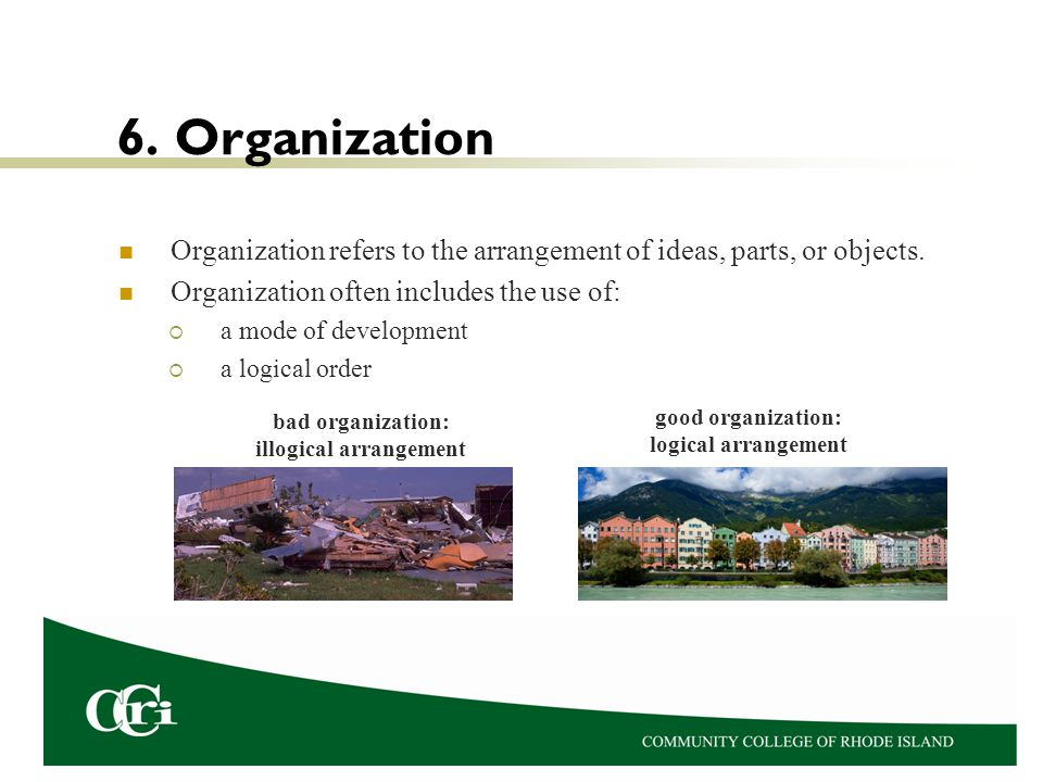 6. Organization Organization refers to the arrangement of ideas, parts, or objects. Organization often includes the use of:  a mode of development 