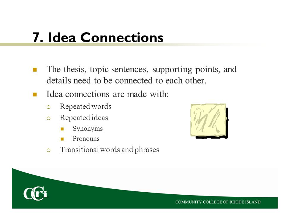 7. Idea Connections The thesis, topic sentences, supporting points, and details need to be connected to each other. Idea connections are made with: 