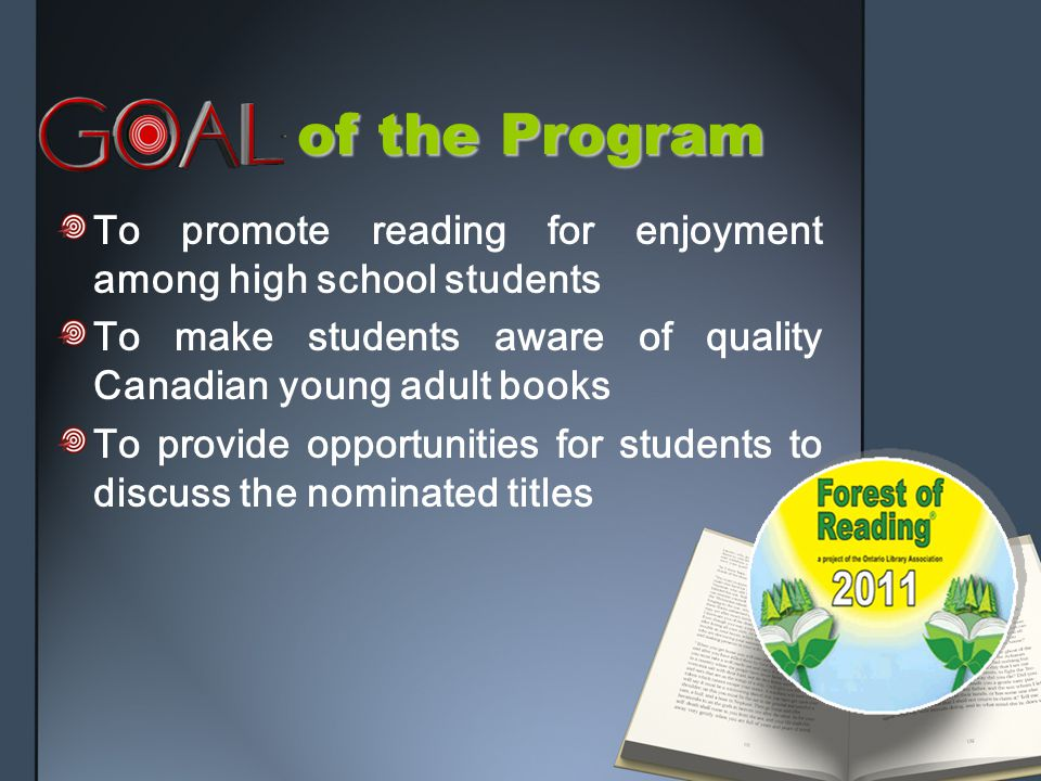 of the Program of the Program To promote reading for enjoyment among high school students To make students aware of quality Canadian young adult books To provide opportunities for students to discuss the nominated titles